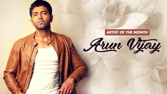 Arun Vijay Is Our Artist Of The Month