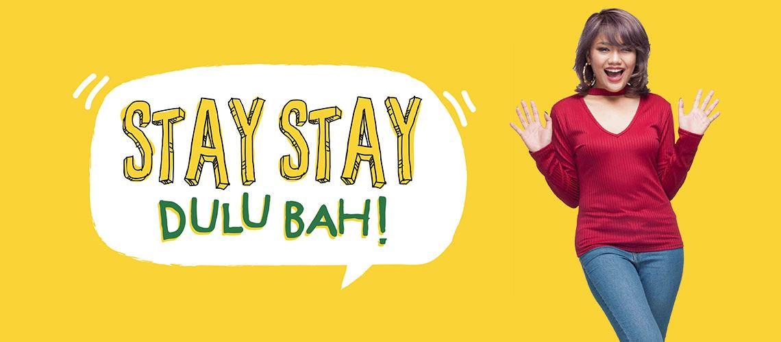 stay-stay dulu bah