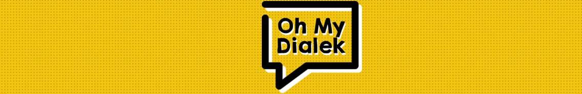 oh my dialek