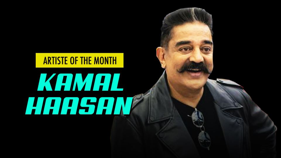 kamal haasan is our artiste of the month!