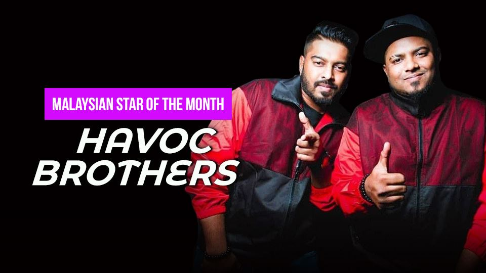 havoc brothers is our malaysian star of the month!