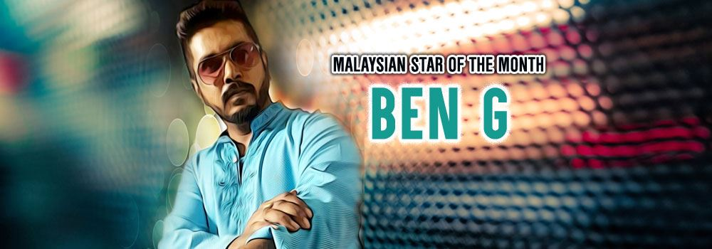 malaysian star of the month: ben g