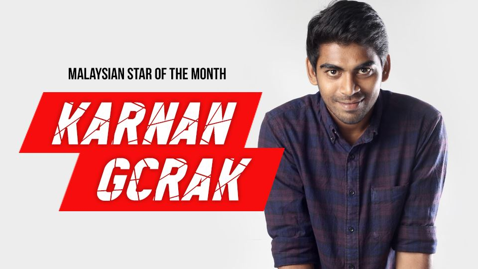 karnan gcrak is our malaysian star of the month