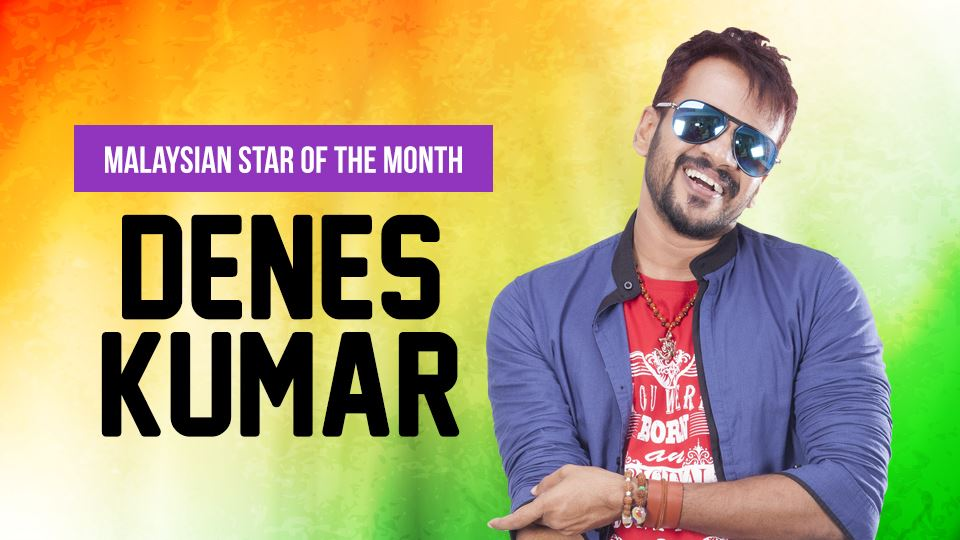 denes kumar is our malaysian star of the month!