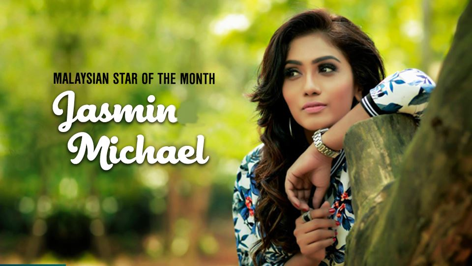 jasmin michael is our malaysian star of the month