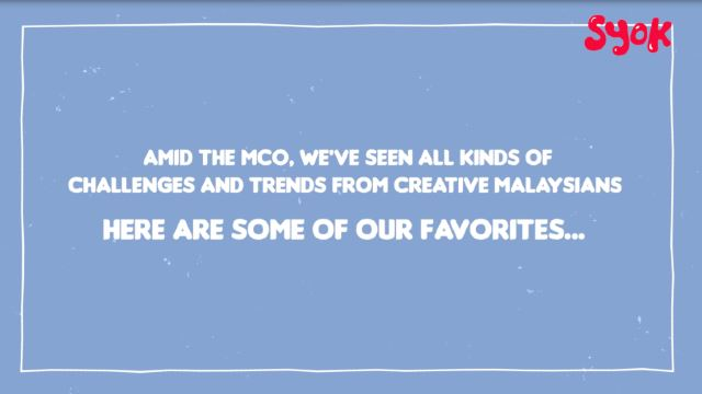 #MCO: Our Favourite Challenges And Viral Trends